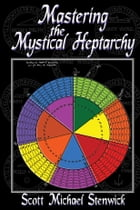 Mastering the Mystical Heptarchy by Scott Michael Stenwick