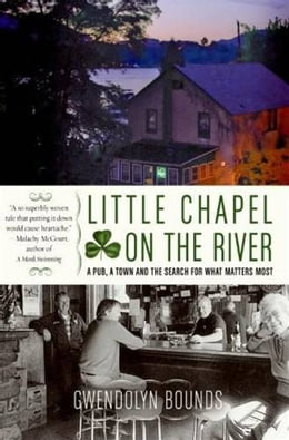 Book Little Chapel on the River: A Pub, a Town and the Search for What Matters Most by Gwendolyn Bounds