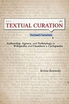Textual Curation: Authorship, Agency, and Technology in Wikipedia and Chambers's Cyclopædia