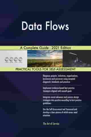 Data Flows A Complete Guide - 2021 Edition by Gerardus Blokdyk