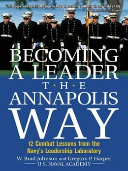 Book Becoming a Leader the Annapolis Way: 12 Combat Lessons from the Navy's Leadership Laboratory by Johnson, W. Brad