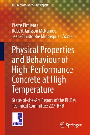 Physical Properties and Behaviour of High-Performance Concrete at High Temperature: State-of-the-Art Report of the RILEM Technical Committee 227-HPB by Pierre Pimienta