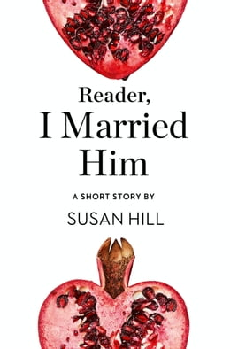Book Reader, I Married Him: A Short Story from the collection, Reader, I Married Him by Susan Hill