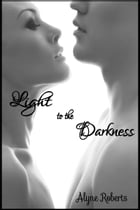 Light to the Darkness by Alyne Roberts