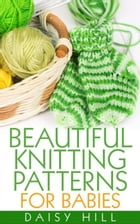 Beautiful Knitting Patterns for Babies by Daisy Hill