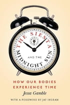 The Siesta and the Midnight Sun: How Our Bodies Experience Time by Jessa Gamble