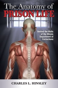 The Anatomy of Prison Life: Behind the Walls of the Illinois Department of Corrections