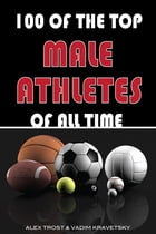 100 of the Top Male Athletes of All Time by alex trostanetskiy