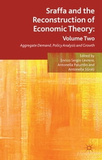 Sraffa and the Reconstruction of Economic Theory: Volume Two: Aggregate Demand, Policy Analysis and…