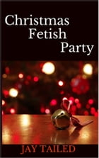 Christmas Fetish Party by Jay Tailed