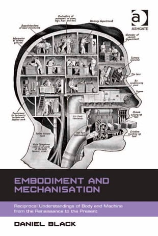 Embodiment and Mechanisation: Reciprocal Understandings of Body and Machine from the Renaissance to the Present