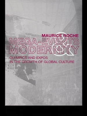 Megaevents and Modernity Olympics and Expos in the Growth of Global Culture