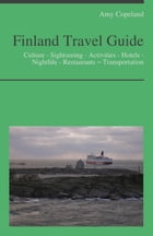 Finland Travel Guide: Culture - Sightseeing - Activities - Hotels - Nightlife - Restaurants – Transportation by Amy Copeland