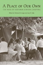 A Place of Our Own: The Rise of Reform Jewish Camping by Michael M. Lorge