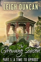 The Growing Season: Part 1: A Time to Uproot by Leigh Duncan