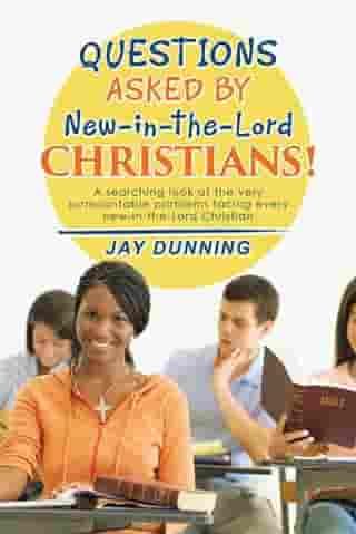 Questions Asked by New-In-The-Lord Christians!: Book 1 of 3