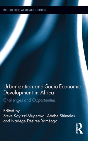 Urbanization and Socio-Economic Development in Africa Challenges and Opportunities