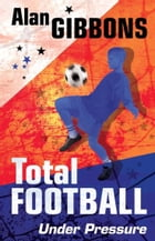 Total Football: Under Pressure by Alan Gibbons