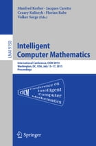 Intelligent Computer Mathematics: International Conference, CICM 2015, Washington, DC, USA, July 13-17, 2015, Proceedings. by Manfred Kerber
