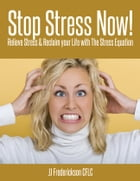 Stop Stress Now!: Relieve Stress & Reclaim your Life with The Stress Equation by JJ Frederickson