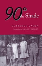 Ninety Degrees in the Shade by Clarence Cason