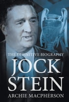 Jock Stein: The Definitive Biography by Archie Macpherson