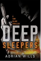 Deep Sleepers: A Tom Blake Thriller by Adrian Wills