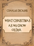 What Christmas Is As We Grow Older by Charles Dickens