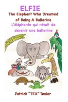 Elfie: The Elephant Who Dreamed of Being a Ballerina by Patrick Texier