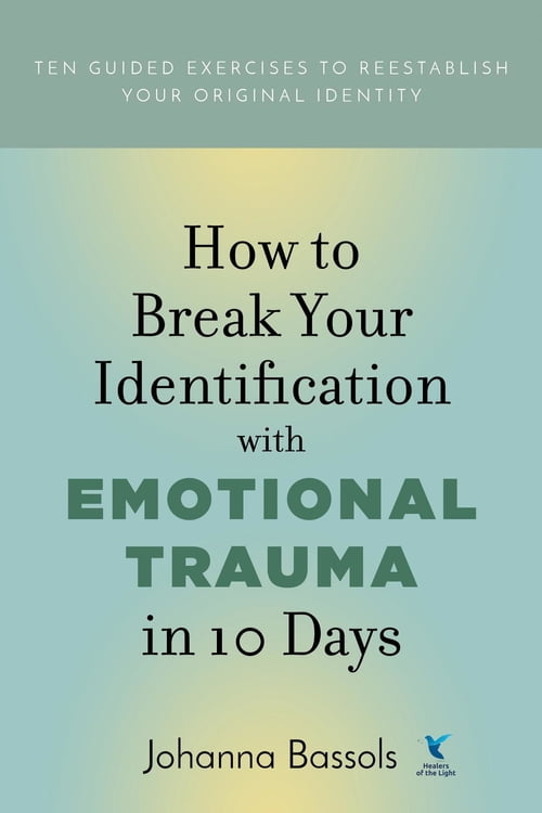 How to Break Your Identification with Emotional Trauma in 10 Days
