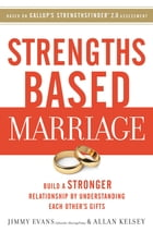 Strengths Based Marriage: Build a Stronger Relationship by Understanding Each Other's Gifts
