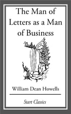 The Man of Letters as a Man of Busine by William Dean Howells