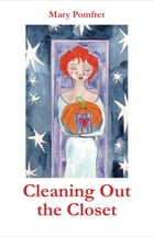 Cleaning Out the Closet by Mary Pomfret