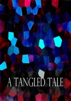 A Tangled Tale: WITH SIX ILLUSTRATIONS BY ARTHUR B. FROST by Lewis Carroll