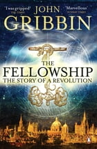 The Fellowship: The Story of a Revolution by John Gribbin