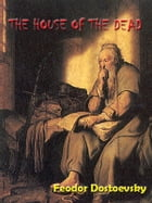 The House of the Dead by Fyodor Dostoevsky [Annotated] by Fyodor Dostoyevsky