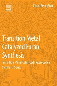 Transition Metal Catalyzed Furans Synthesis: Transition Metal Catalyzed Heterocycle Synthesis Series