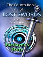 The Fourth Book Of Lost Swords: Farslayer's Story by Fred Saberhagen