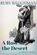 A Rose of the Desert by Ruby Baughman