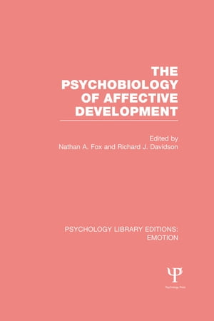 The Psychobiology of Affective Development (PLE: Emotion)