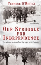 Our Struggle For Independence: Irish Ambushes and Battles by Terence O'Reilly