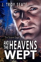 And the Heavens Wept by J. Troy Seate