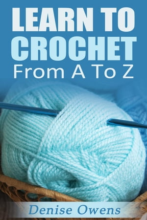 Learn To Crochet: From A-Z Crochet Guides,  #1