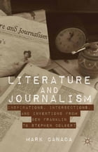 Literature and Journalism: Inspirations, Intersections, and Inventions from Ben Franklin to Stephen…