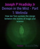 Demon in the Mist - Part 1: Melinda: How Jon Tom survives the merge between the realms of magic and science by Joseph P Hradisky Jr