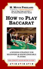 How to Play Baccarat: A Winning Strategy for Beginners & Knowledgeable Players : New Concepts Never Before in Print by M. Mitch Freeland