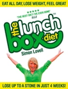 The Lunch Box Diet: Eat all day, lose weight, feel great. Lose up to a stone in 4 weeks. by Simon Lovell