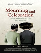 Mourning and Celebration: Jewish, Orthodox and Gay, Past and Present
