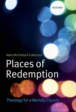 Places of Redemption Theology for a Worldly Church