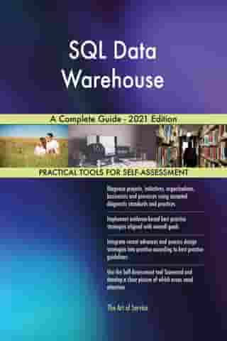 SQL Data Warehouse A Complete Guide - 2021 Edition by Gerardus Blokdyk